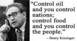 Control food and you control people ~ Kissinger